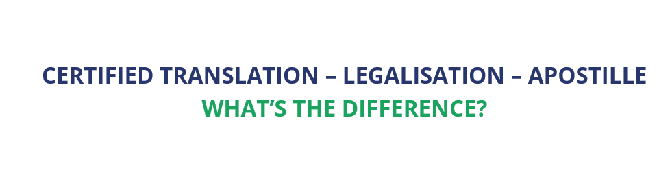 Certified translation, legalisation and apostille - what's the difference